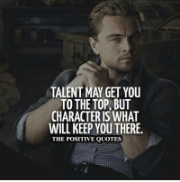 Follow for more. 👍: TALENT MAY GET YOU  TO THE TOP BUT  CHARACTERIS WHAT  WILL KEEP YOUTHERE  THE POSITIVE QUOTES Follow for more. 👍