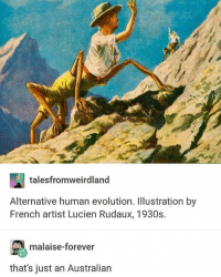Click, Frick, and Memes: talesfromweirdland  Alternative human evolution. Illustration by  French artist Lucien Rudaux, 1930s.  malaise-forever  that's just an Australian first of all: what the frick frack snick snack diddly dack paddy whack click clack tic tac - Max textpost textposts