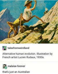 "Tumblr, Blog, and Evolution: talesfromweirdland  Alternative human evolution. Illustration by  French artist Lucien Rudaux, 1930s.  malaise-forever  that's just an Australian <p><a href=""http://awesomacious.tumblr.com/post/167301771603/and-it-can-kill-you"" class=""tumblr_blog"">awesomacious</a>:</p>  <blockquote><p>And it can kill you</p></blockquote>"