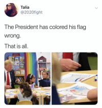 Tumblr, Blog, and Com: Talia  @2020fight  The President has colored his flag  wrong  That is all  I Looe Yow, whitepeopletwitter:shots fired