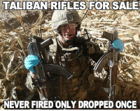 Memes, Never, and 🤖: TALIBAN RIFLES FOR SALE  NEVER FIRED ONLY DROPPED ONCE Comment what you would pay for one.