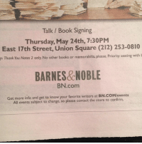 """<p>I&rsquo;m at Barnes and Noble signing books tonight in Union Square. Come say hi. (Taken with <a href=""""http://instagr.am"""" target=""""_blank"""">instagram</a>)</p>: Talk / Book Signing  Thursday, May 24th, 7:30PM  East 17th Street, Union Square (212) 253-0810  n Thank You Notes 2 only. No other books or memorabilia, please. Priority seating with l  BARNES& NOBLE  BN.com  Get more info and get to know your favorite writers at BN.COMlevents  All events subject to change, so please contact the store to confirm. <p>I&rsquo;m at Barnes and Noble signing books tonight in Union Square. Come say hi. (Taken with <a href=""""http://instagr.am"""" target=""""_blank"""">instagram</a>)</p>"""