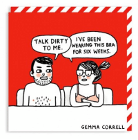 Dirty talk. Card available from my website and @ohhdeer ❤️ comics: TALK DIRTY VE BEEN  o ME.  WEARING THIS BRA  FOR SIX WEEKS.  CD CD  GEMMA CORRELL Dirty talk. Card available from my website and @ohhdeer ❤️ comics