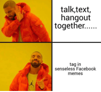 Explosive Memes (y): talk,text,  hangout  together  tag in  senseless Facebook  memes Explosive Memes (y)
