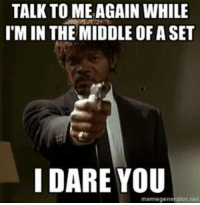 Meme, Struggle, and The Middle: TALK TO MEAGAIN WHILE  IMIN THE MIDDLE OF ASET  I DARE YOU  meme generator net Charmy in. Samuel Jackson posing the same in every single meme makes it a little hard to tell if this one's been posted before - although I did a quick browse and I don't think it has. 