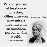 Memes, Excel, and 🤖: Talk to yourself  at least once  in a day,  Otherwise you  Mesmerizing Quotes  www.MesmerizingQuotes4u.com  may miss a  meeting with  an excellent  person in this  world.  Swami Vivekanand