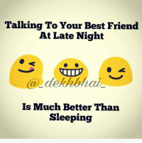 Best Friend, Friends, and Best: Talking To Your Best Friend  At Late Night  (a) dekhbhai  Is Much Better Than  Sleeping Talking with person you like 😘 Unhi ke wajah se neend nahi aati 😂😂