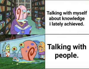 Knowledge, People, and Myself: Talking with myself  about knowledge  i lately achieved  Talking with  people  OD