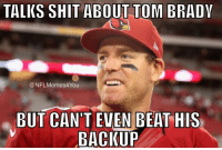 Nfl, Shit, and Tom Brady: TALKS SHIT ABOUT TOM BRADY  ONFLMemes4You  BUT CAN'T EVEN BEAT HIS  BACKUP Better luck next time!