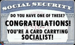 Fact!: TALSECURIT  DO YOU HAVE ONE OF THESE?  CONGRATULATIONS!  YOU'RE A CARD CARRYING  SOCIALIST!  proudresisterw Fact!