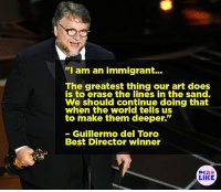 "Memes, Oscars, and Best: ""Tam an immigrant..  The greatest thing our art does  is to erase the lines in the sand.  We should continue doing that  when the world tells Us  to make them deeper.""  - Guillermo del Toro  Best Director winner  LIKE GuillermoDeToro takes BEST DIRECTOR 👏🏾👏🏿👏🏼👏🏽 oscars"