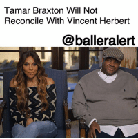 "Tamar Braxton Will Not Reconcile With Vincent Herbert – blogged by @MsJennyb ⠀⠀⠀⠀⠀⠀⠀ ⠀⠀⠀⠀⠀⠀⠀ Just days after sources close to VincentHerbert said he would fight for his marriage, TMZ reports that TamarBraxton is not having it. ⠀⠀⠀⠀⠀⠀⠀ ⠀⠀⠀⠀⠀⠀⠀ The songstress filed for divorce from Vince last week, prompting the music producer to work overtime to convince Braxton to change her mind. However, sources close to the singer say that she is completely through with Vince and their 9-year marriage. ⠀⠀⠀⠀⠀⠀⠀ ⠀⠀⠀⠀⠀⠀⠀ According to TMZ, Braxton is keeping herself surrounded by family and friends to stay focused on her career and her own well-being. She's already moved out the house and cut ties with her estranged husband. Although she's still doing press tour for their show, ""Tamar & Vince,"" she is doing it alone. ⠀⠀⠀⠀⠀⠀⠀ ⠀⠀⠀⠀⠀⠀⠀ This news comes after Braxton's mother, Evelyn, spilled the beans about the couple's relationship. In a message to Vince, via TMZ, Evelyn told the music producer to keep his hands of her child, suggesting that he'd been abusive. Braxton's sisters also gave their baby sister props for leaving Vince, saying it's been a long time coming.: Tamar Braxton Will Not  Reconcile With Vincent Herbert  @balleralert Tamar Braxton Will Not Reconcile With Vincent Herbert – blogged by @MsJennyb ⠀⠀⠀⠀⠀⠀⠀ ⠀⠀⠀⠀⠀⠀⠀ Just days after sources close to VincentHerbert said he would fight for his marriage, TMZ reports that TamarBraxton is not having it. ⠀⠀⠀⠀⠀⠀⠀ ⠀⠀⠀⠀⠀⠀⠀ The songstress filed for divorce from Vince last week, prompting the music producer to work overtime to convince Braxton to change her mind. However, sources close to the singer say that she is completely through with Vince and their 9-year marriage. ⠀⠀⠀⠀⠀⠀⠀ ⠀⠀⠀⠀⠀⠀⠀ According to TMZ, Braxton is keeping herself surrounded by family and friends to stay focused on her career and her own well-being. She's already moved out the house and cut ties with her estranged husband. Although she's still doing press tour for their show, ""Tamar & Vince,"" she is doing it alone. ⠀⠀⠀⠀⠀⠀⠀ ⠀⠀⠀⠀⠀⠀⠀ This news comes after Braxton's mother, Evelyn, spilled the beans about the couple's relationship. In a message to Vince, via TMZ, Evelyn told the music producer to keep his hands of her child, suggesting that he'd been abusive. Braxton's sisters also gave their baby sister props for leaving Vince, saying it's been a long time coming."
