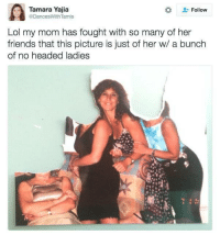 Friends, Lol, and Target: Tamara Yajia  @DancesWith Tamis  Follow  Lol my mom has fought with so many of her  friends that this picture is just of her w/ a bunch  of no headed ladies stacylaynematthews:  I'M THE MOM