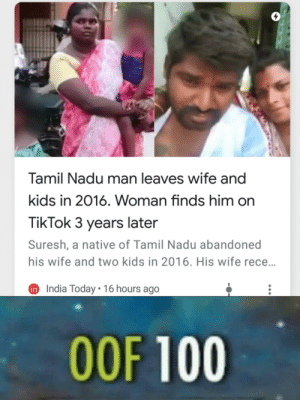 Big OOF for this poor guy...: Tamil Nadu man leaves wife and  kids in 2016. Woman finds him on  TikTok 3 years later  Suresh, a native of Tamil Nadu abandoned  his wife and two kids in 2016. His wife rece...  n India Today • 16 hours ago  OOF 100 Big OOF for this poor guy...