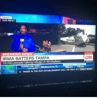 cnn.com, Funny, and Hurricane: Tampa  3:05 AM ET  URRICANE  BREAKING N  IRMA BATTERS TAMPA  CNN  28,000 people taking refuge in 45 shelters  HURRICANE IRMA  MPH  MPH  CATEGORY Melbourne, FL  THOSE IN THE GOP ESTABLISHMENT WILL BE HELD ACC EARLY START Somebody save sis 😩 via @theshaderoom hurricaneirma cnn