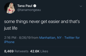 does this count?: Tana Paul  @tanamongeau  some things never get easier and that's  just life  2:16 PM 8/26/19 from Manhattan, NY Twitter for  iPhone  8,469 Retweets 42.6K Likes does this count?