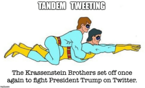 Twitter, Left Behind, and Trump: TANDEM TWEETING  The Krassenstein Brothers set off once  again to fight President Trump on Twitter.  imgfip.com The Left 'Behind'