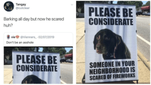 blacktwittercomedy:  Black Twitter Memes: Tangay  @cutclear  PLEASE BE  CONSIDERATE  Barking all day but now he scared  huh?  vie  @Vienners_· 02/07/2019  Don't be an asshole  PLEASE BE  CONSIDERATE  SOMEONE IN YOUR  NEIGHBORHOOD IS  SCARED OF FIREWORKS blacktwittercomedy:  Black Twitter Memes