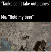 """Tanks can t take out planes  Me: ""Hold my beer  1 100"