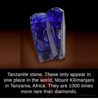 Africa, Memes, and Diamond: Tanzanite stone. These only appear in  one place in the world, Mount Kilimanjaro  in Tanzania, Africa. They are 1000 times  more rare than diamonds.  fb.com/facts Weird