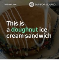 Memes, Bear, and Bears: TAP FOR SOUND  The Baked Bear  This is  a doughnut  ice  cream sandwich Can't lie y'all, this icecream sandwich looks pretty serious...🍩🍦🙌 @InsiderDessert WSHH