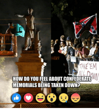 Being Alone, Memes, and Taken: TAPE EM  HOW DO YOU FEEL ABOUT CONFEDERATE  MEMORIALS BEING TAKEN DOWN? The removal of the Jefferson Davis monument in New Orleans, LA this morning was met with mixed emotions -- with supporters and anti-monument protesters facing off just feet away from each other. Do you think Confederate memorials should come down or be left alone? http://www.foxcarolina.com/story/35253223/city-of-new-orleans-removes-jefferson-davis-monument