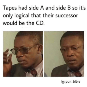 God, Bible, and Side: Tapes had side A and side B so it's  only logical that their successor  would be the CD.  lg: pun_bible My god