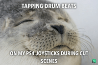 Beats, Drum, and Tapping: TAPPING DRUM BEATS  ON MYPS4 JOYSTICKS DURING CUT  SCENES :O~~~~~~