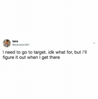 Target, Relatable, and Figure It Out: tara  @taranicole 1321  I need to go to target. idk what for, but i'll  figure it out when l get there tag your target lovers 😜