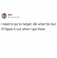 Boo, Funny, and Target: tara  @taranicole 1321  I need to go to target. idk what for, but  i'll figure it out when I get there Me always @sourpsycho 😭😭 check out my boo @sourpsycho ❤️