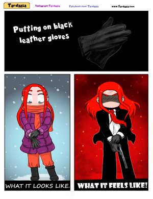 Facebook, Omg, and Tumblr: TardaasaInstagram:Tardaasa Facebook.com/Tardasa  www.Tardaasa com  Putting on black  leather gloves  WHAT IT LOOKS LIKE.  WHAT IT FEELS LIKE! omg-images:[OC] Smitten Mitten!