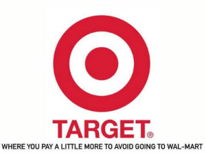 Wal: TARGET  WHERE YOU PAY A LITTLE MORE TO AVOID GOING TO WAL-MART