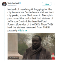 No kneeling. No marching.#BlackExcellence: Tariq Nasheed  @tarignasheed  Follow  Instead of marching & begging for the  (iii  partei, s()me ll.htk『inen in Memiphis  purchased the parks that had statues of  Forrest (founder of the KKK). Then THEY  property #Salute  Jefferson Davis & Nathan Bedford  had the statues removed from THEIR  1:48 334K views No kneeling. No marching.#BlackExcellence
