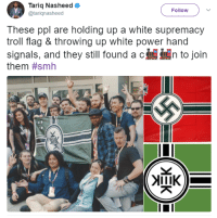 "4chan, Smh, and Troll: Tariq Nasheed  @tarignasheed  Follow  These ppl are holding up a white supremacy  troll flag & throwing up white power hand  signals, and they still found ac  them <p><a href=""http://siryouarebeingmocked.tumblr.com/post/170551356503/professional-racebaiter-tariq-nasheed-thinks-the"" class=""tumblr_blog"">siryouarebeingmocked</a>:</p>  <blockquote><p><a href=""http://archive.is/St0XZ"">Professional racebaiter <b>Tariq Nasheed</b> thinks the <b>Kekistan</b> flag is a ""white supremacy troll flag"", and anyone who agrees with them is a ""coon""</a>.</p><p>How totally not racist and hypocritical of him.</p><p>He also thinks the OK hand signal is racist, even though <a href=""https://www.adl.org/blog/no-the-ok-gesture-is-not-a-hate-symbol"">the ADL said it was a 4chan hoax</a>.</p></blockquote>  <p>Tariq should basically be considered a mental patient at this point. 90% of what he says is entirely unhinged and has no basis in reality. I pay about as much attention to him as I would a drug addict on a public bus blathering about the mole people.</p>"