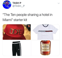 "Hennessy, Hotel, and Starter Kit: TASH P  @TASHRP  PLUG  MAN  The Ten people sharing a hotel in  Miami"" starter kit  LOPE  Hennessy  VERY SRE CIAL  GOGNAG"
