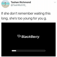 BlackBerry, Memes, and Waiting...: Tashan Richmond  TashRich10  If she don't remember waiting this  long, she's too young for you g.  BlackBerry. Bbm was the one 👌🏼