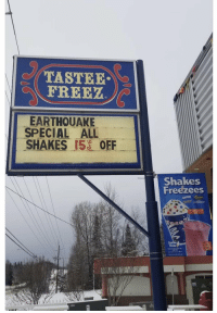 Today, All, and Shakes: TASTEE  EREE  EARTHOUAKE  SHAKES 15 OEF  SPECIAL ALL  Shakes  Freezees  tastee  s freez Tastee Freez in Anchorage today.