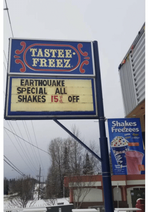 Funny, Today, and Via: TASTEE  EREE  EARTHOUAKE  SHAKES 15 OEF  SPECIAL ALL  Shakes  Freezees  tastee  s freez Tastee Freez in Anchorage today. via /r/funny https://ift.tt/2RsZZnT