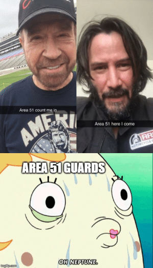 Motorcycle, Neptune, and Area 51: TATAS  s  Area 51 count me in  AM  Area 51 here I come  AR  AREA 51GUARDS  MOTORCYCLE C  imgfip.com  OH NEPTUNE. Area 51 is Doomed