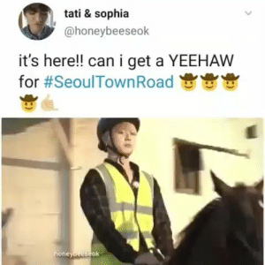 Can, Sophia, and For: tati & sophia  @honeybeeseok  it's here!! can i get a YEEHAW  for #SeoulTown Road  honeybeeseok