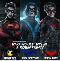 Batman, Drake, and Memes: tation-  IGI SUPERHEROESNATION  WHO WOULD WININ  A ROBIN FIGHT?  TIM DRAKE  OICK GRAYSON  JASON TOOD Who would win in a robin fight? Art by the legendary @bosslogic ! Probably my favourite edit. [Follow @superheroes.nation] Blackpanther Mcu Marvel dc dccomics dceu dcu dcrebirth dcnation dcextendeduniverse batman superman manofsteel thedarkknight wonderwoman justiceleague cyborg aquaman martianmanhunter greenlantern venom spiderman infinitywar avengers avengersinfintywar ironman tha