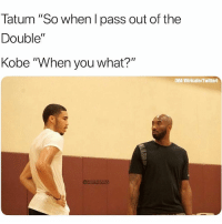 """Nba, Sports, and Twitter: Tatum """"So when l pass out of the  Double""""  Kobe """"When you what?""""  [VMA Vitricate/Twitter)  NBAMEMES Passing not allowed 😂 nba nbamemes kobe jaysontatum (Via Vitricate-Twitter)"""