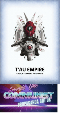 Empire, Good, and Unity: T'AU EMPIRE  ENLIGHTENMENT AND UNITY  PRAPAGANDA BUT UK