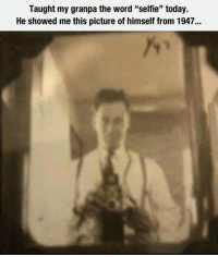 "One of the first selfies ever made!: Taught my granpa the word ""selfie"" today.  He showed me this picture of himself from 1947... One of the first selfies ever made!"