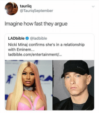 There's vomit on her sweater already, moms spaghetti SHES NERVOUS: tauriiq  @TauriqSeptember  Imagine how fast they argue  LADbible@ladbible  Nicki Minaj confirms she's in a relationship  with Eminem  ladbible.com/entertainment... There's vomit on her sweater already, moms spaghetti SHES NERVOUS