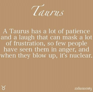 Free, Horoscope, and Http: Taurus  A Taurus has a lot of patience  and a laugh that can mask a lot  of frustration, so few people  have seen them in anger, and  when they blow up, it's nuclear.  zodiacsociety July 20, You are tired and sleepy. Your immunity is  ….. . .... FULL HOROSCOPE: http://horoscope-daily-free.net/taurus