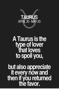 Appreciate, Quotes, and Taurus: TAURUS  APRIL 20-MAY 20  A Taurus is the  tvpe of lover  that loves  to spoil you,  but also appreciate  it every now and  then if you returned  the favor. A Taurus is the type of lover that loves to spoil you, but also appreciate it every now and then if you returned the favor. Taurus | Taurus Quotes | Taurus Zodiac Signs