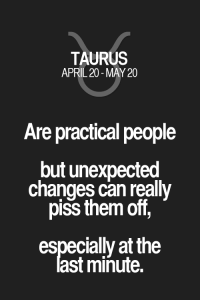 Quotes, Taurus, and Zodiac: TAURUS  APRIL 20-MAY 20  Are practical people  but unexpected  changes can really  piss them off,  especially at the  ast minute. Are practical people but unexpected changes can really piss them off, especially at the last minute. Taurus | Taurus Quotes | Taurus Zodiac Signs