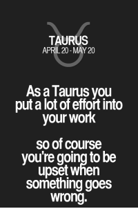 Work, Quotes, and Taurus: TAURUS  APRIL 20-MAY 20  As a Taurus you  put a lot of effoit into  your work  so of course  you're going to be  upset when  something goes  wrong. As a Taurus you put a lot of effort into your work so of course you're going to be upset when something goes wrong. Taurus | Taurus Quotes | Taurus Zodiac Signs