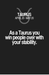 Horoscope, Quotes, and Taurus: TAURUS  APRIL 20-MAY 20  As a Taurus you  win people over with  your stability. As a Taurus you win people over with your stability. Taurus | Taurus Quotes | Taurus Horoscope | Taurus Zodiac Signs